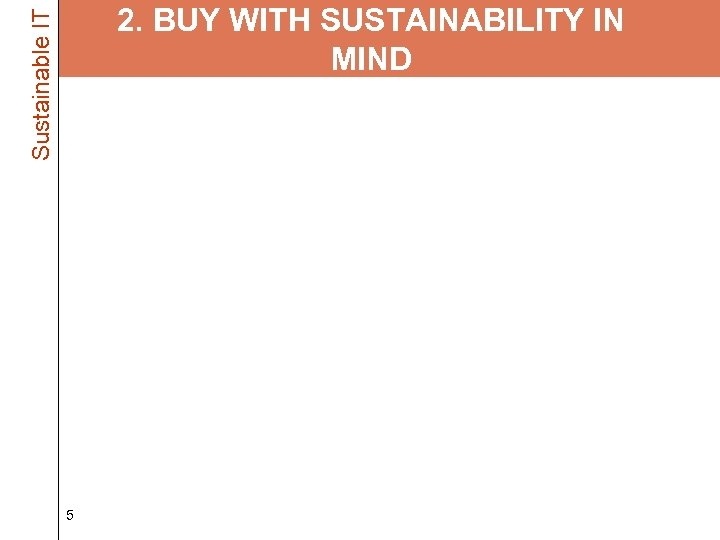 Sustainable IT 2. BUY WITH SUSTAINABILITY IN MIND • Buy only what you need