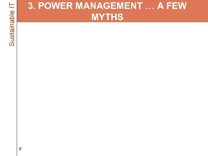 Sustainable IT 3. POWER MANAGEMENT … A FEW MYTHS • Turning off your computer