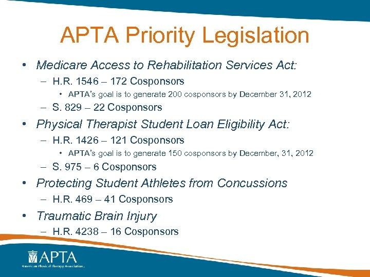 APTA Priority Legislation • Medicare Access to Rehabilitation Services Act: – H. R. 1546