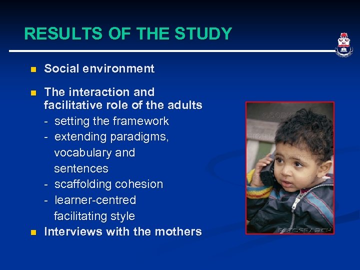 RESULTS OF THE STUDY n Social environment n The interaction and facilitative role of