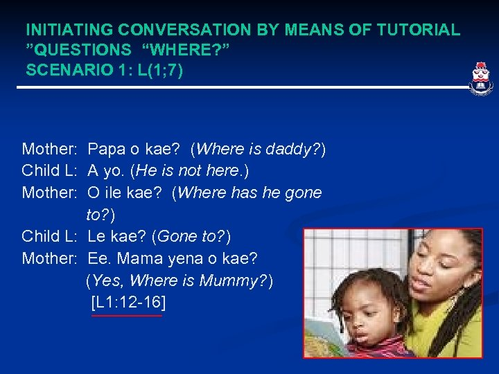 "INITIATING CONVERSATION BY MEANS OF TUTORIAL ""QUESTIONS ""WHERE? "" SCENARIO 1: L(1; 7) Mother:"