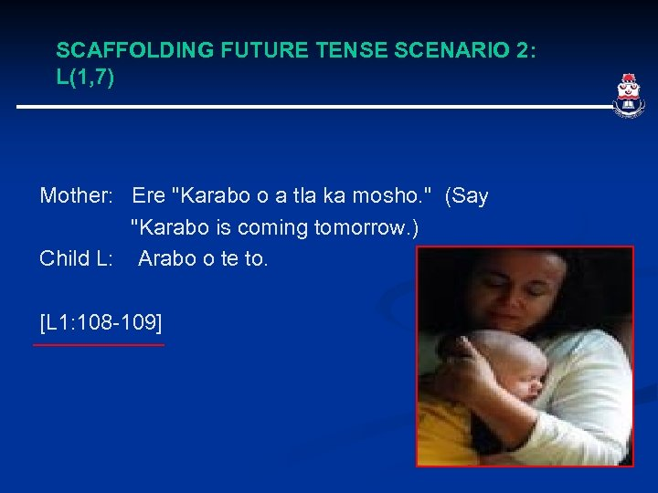 SCAFFOLDING FUTURE TENSE SCENARIO 2: L(1, 7) Mother: Ere