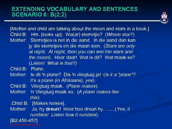 EXTENDING VOCABULARY AND SENTENCES SCENARIO 6: B(2; 2) [Mother and child are talking about