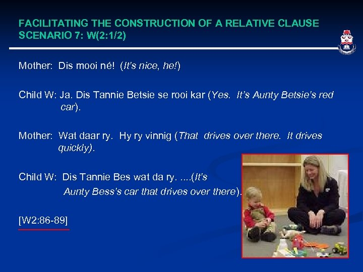 FACILITATING THE CONSTRUCTION OF A RELATIVE CLAUSE SCENARIO 7: W(2: 1/2) Mother: Dis mooi