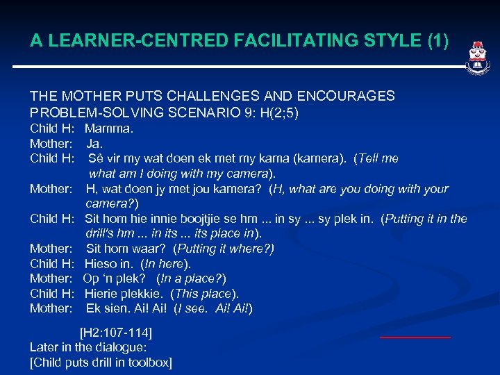 A LEARNER-CENTRED FACILITATING STYLE (1) THE MOTHER PUTS CHALLENGES AND ENCOURAGES PROBLEM-SOLVING SCENARIO 9: