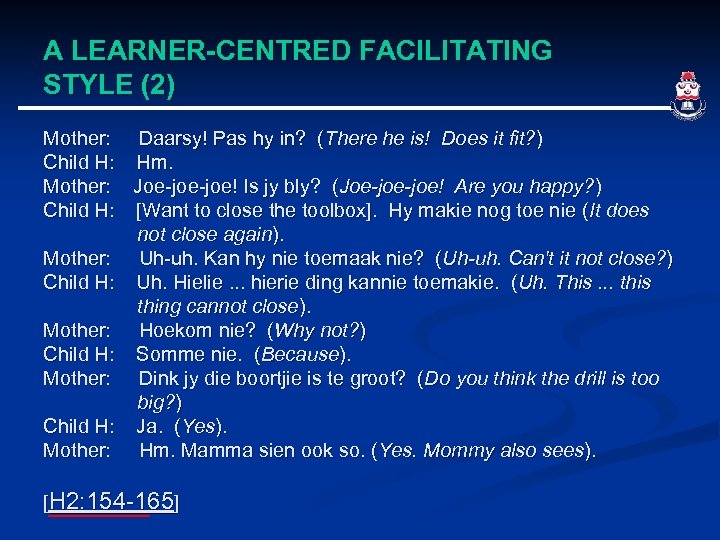 A LEARNER-CENTRED FACILITATING STYLE (2) Mother: Daarsy! Pas hy in? (There he is! Does