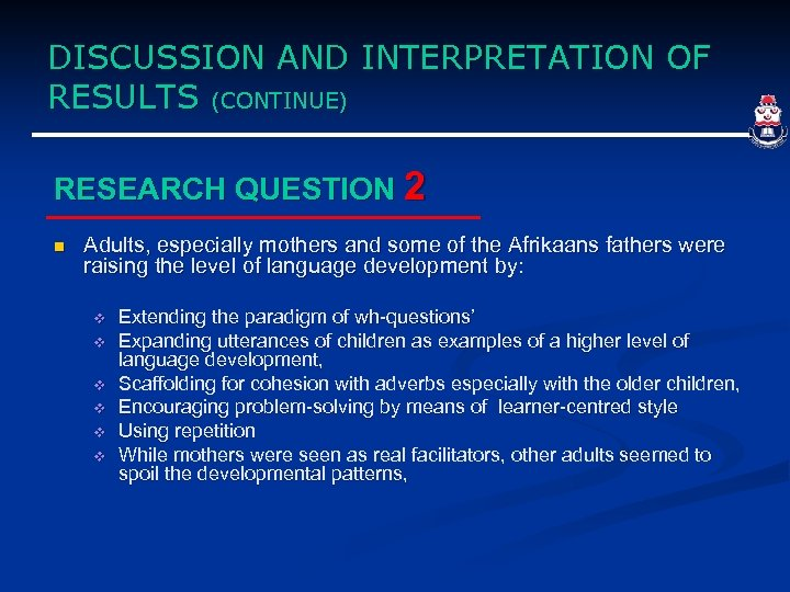 DISCUSSION AND INTERPRETATION OF RESULTS (CONTINUE) RESEARCH QUESTION 2 n Adults, especially mothers and