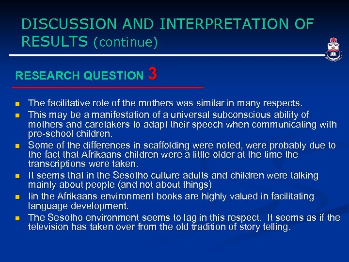DISCUSSION AND INTERPRETATION OF RESULTS (continue) RESEARCH QUESTION 3 n n n The facilitative