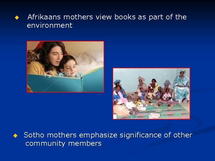 u Afrikaans mothers view books as part of the environment u Sotho mothers emphasize
