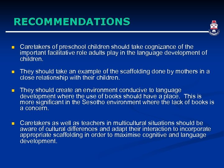 RECOMMENDATIONS n Caretakers of preschool children should take cognizance of the important facilitative role