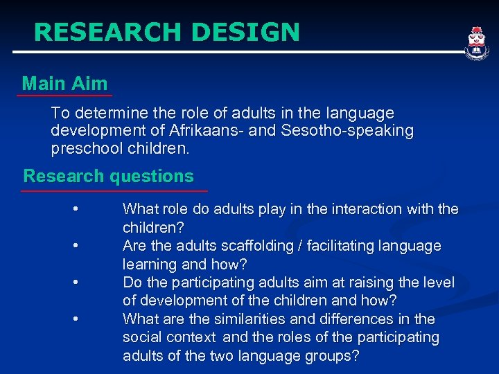 RESEARCH DESIGN Main Aim To determine the role of adults in the language development