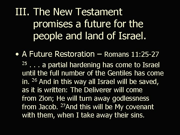 III. The New Testament promises a future for the people and land of Israel.