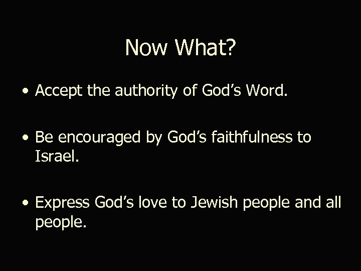 Now What? • Accept the authority of God's Word. • Be encouraged by God's