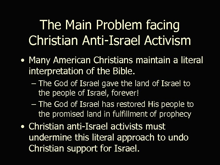 The Main Problem facing Christian Anti-Israel Activism • Many American Christians maintain a literal