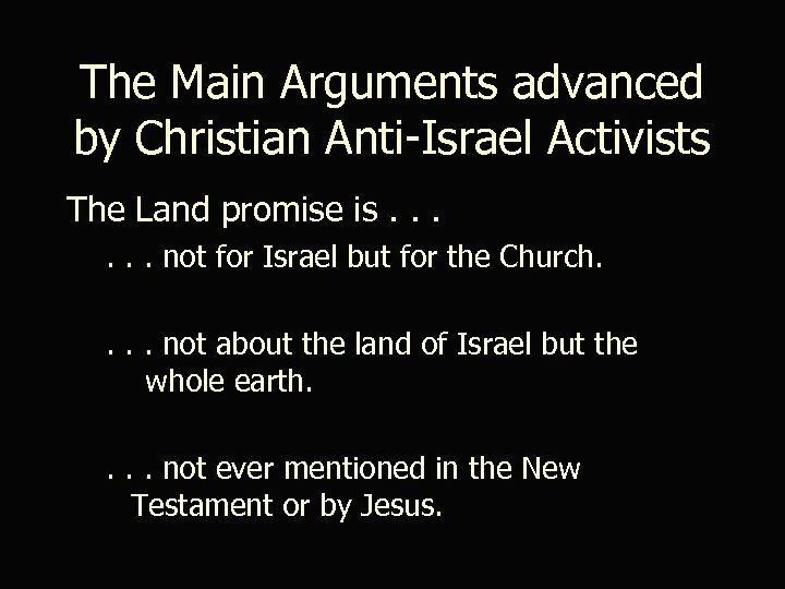 The Main Arguments advanced by Christian Anti-Israel Activists The Land promise is. . .