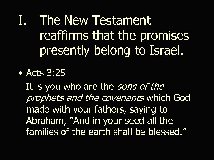 I. The New Testament reaffirms that the promises presently belong to Israel. • Acts