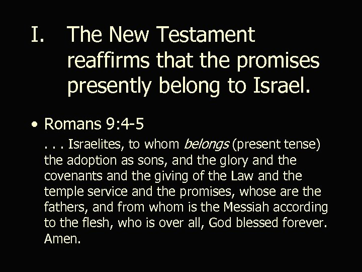 I. The New Testament reaffirms that the promises presently belong to Israel. • Romans