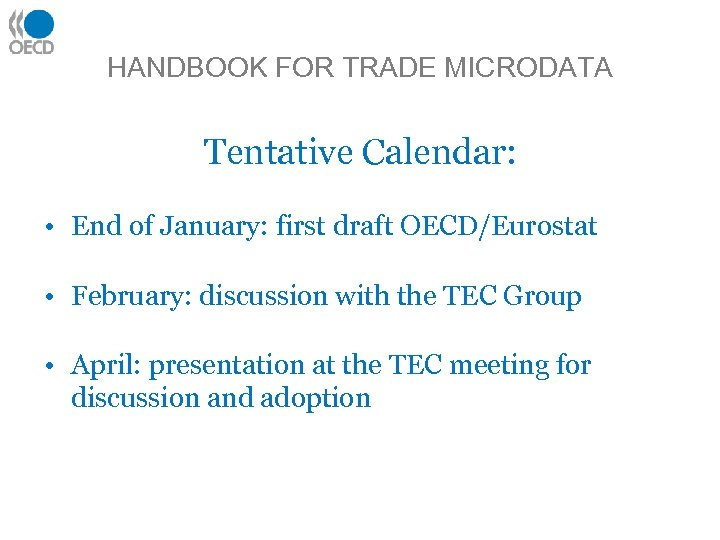 HANDBOOK FOR TRADE MICRODATA Tentative Calendar: • End of January: first draft OECD/Eurostat •