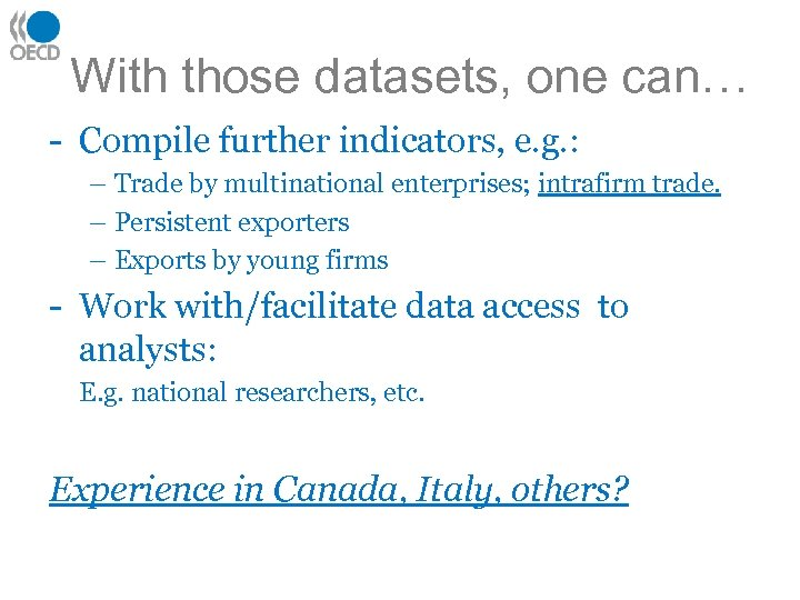 With those datasets, one can… - Compile further indicators, e. g. : – Trade