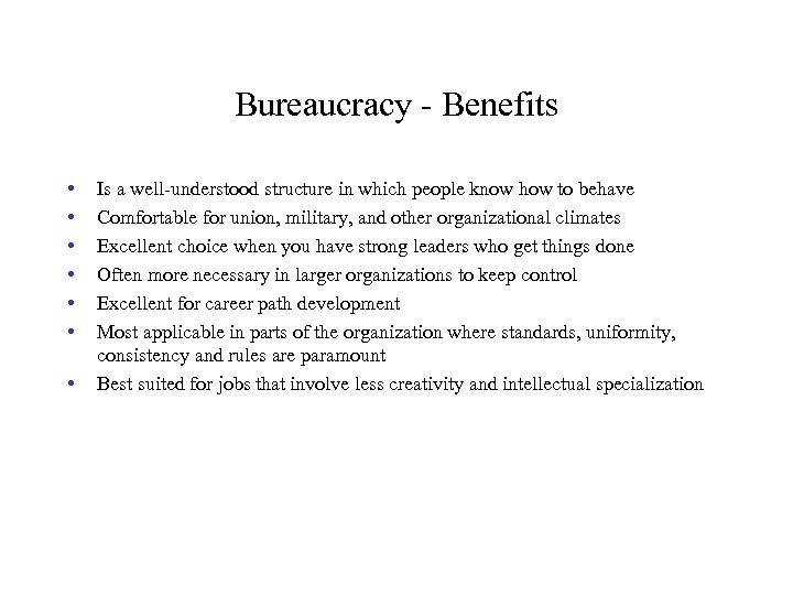 Bureaucracy - Benefits • • Is a well-understood structure in which people know how