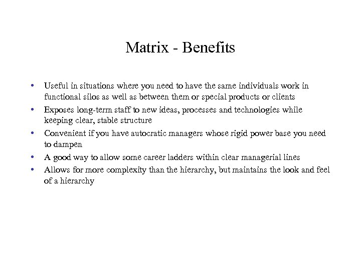 Matrix - Benefits • • • Useful in situations where you need to have