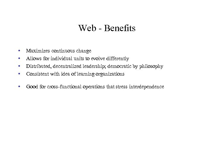 Web - Benefits • • Maximizes continuous change Allows for individual units to evolve