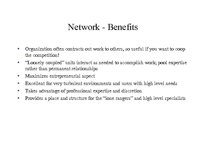 Network - Benefits • • • Organization often contracts out work to others, so