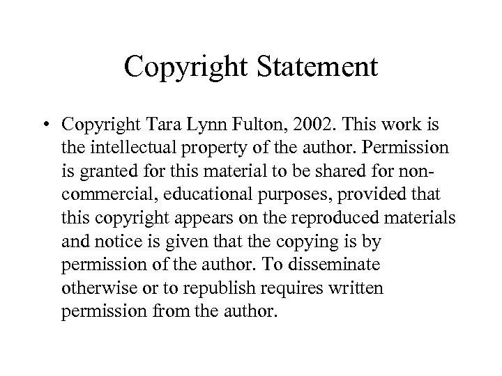Copyright Statement • Copyright Tara Lynn Fulton, 2002. This work is the intellectual property