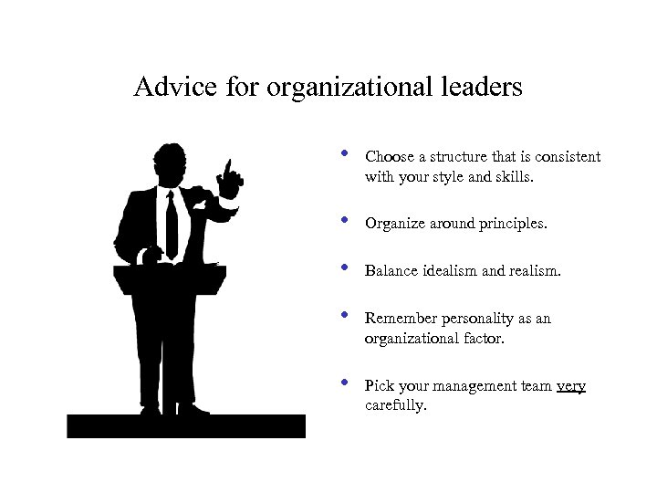 Advice for organizational leaders • Choose a structure that is consistent with your style
