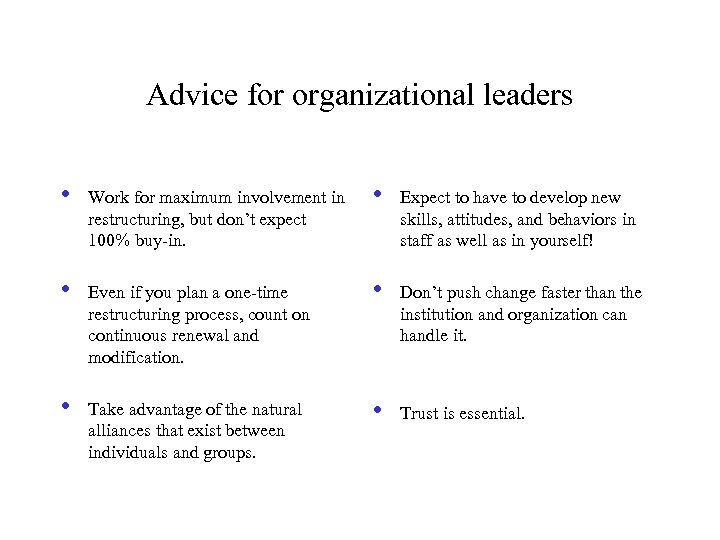 Advice for organizational leaders • Work for maximum involvement in restructuring, but don't expect