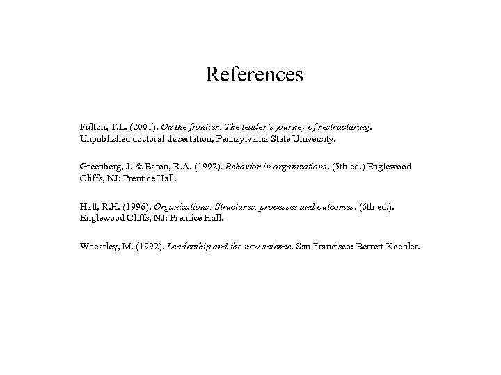 References Fulton, T. L. (2001). On the frontier: The leader's journey of restructuring. Unpublished