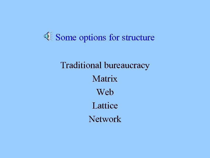 Some options for structure Traditional bureaucracy Matrix Web Lattice Network