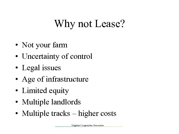 Why not Lease? • • Not your farm Uncertainty of control Legal issues Age