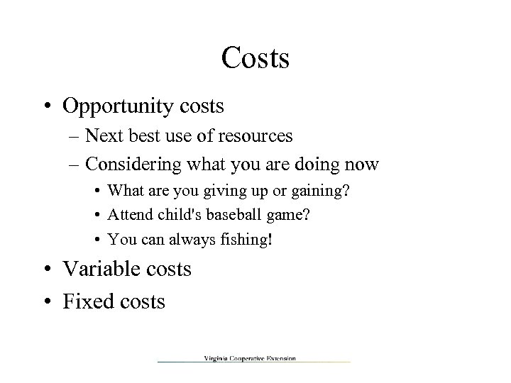 Costs • Opportunity costs – Next best use of resources – Considering what you