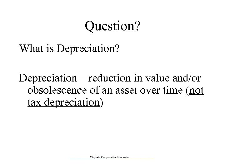 Question? What is Depreciation? Depreciation – reduction in value and/or obsolescence of an asset