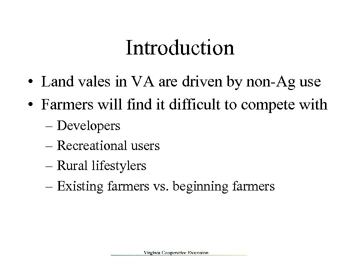 Introduction • Land vales in VA are driven by non-Ag use • Farmers will