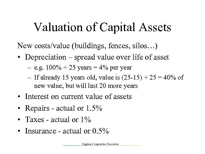 Valuation of Capital Assets New costs/value (buildings, fences, silos…) • Depreciation – spread value