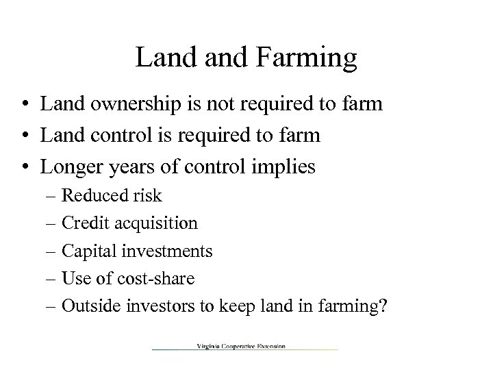 Land Farming • Land ownership is not required to farm • Land control is