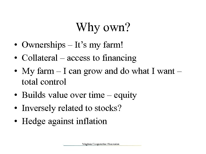 Why own? • Ownerships – It's my farm! • Collateral – access to financing