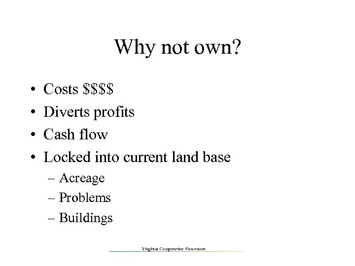 Why not own? • • Costs $$$$ Diverts profits Cash flow Locked into current