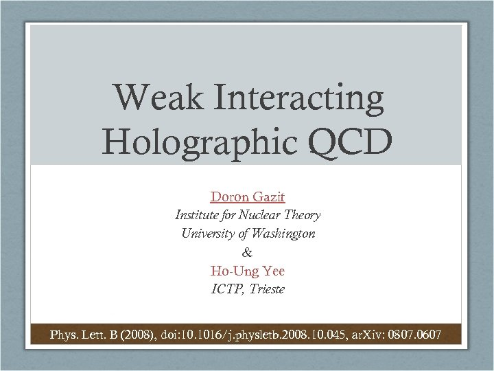Weak Interacting Holographic QCD Doron Gazit Institute for Nuclear Theory University of Washington &