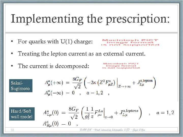 Implementing the prescription: • For quarks with U(1) charge: • Treating the lepton current