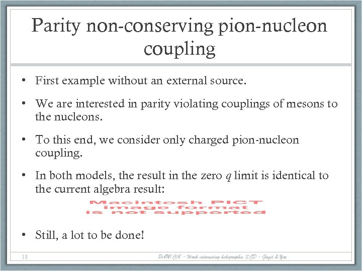Parity non-conserving pion-nucleon coupling • First example without an external source. • We are