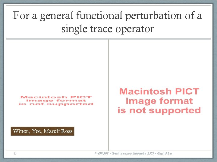 For a general functional perturbation of a single trace operator Witten, Yee, Marolf-Ross 8