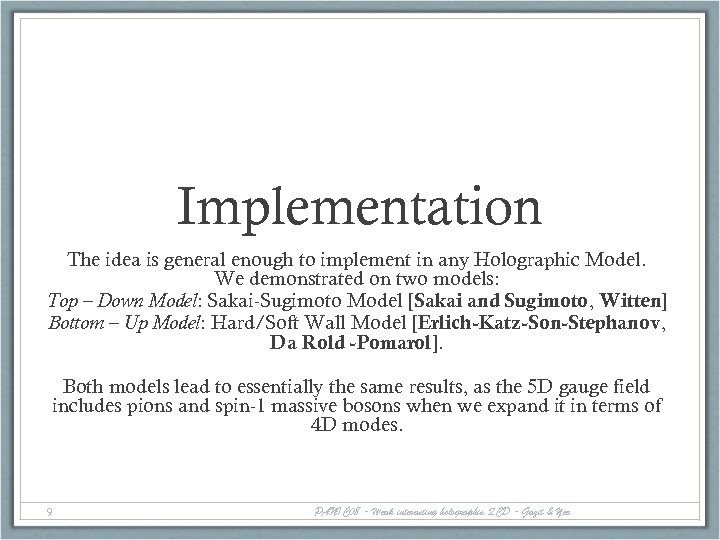 Implementation The idea is general enough to implement in any Holographic Model. We demonstrated
