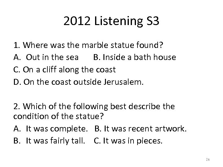 2012 Listening S 3 1. Where was the marble statue found? A. Out in