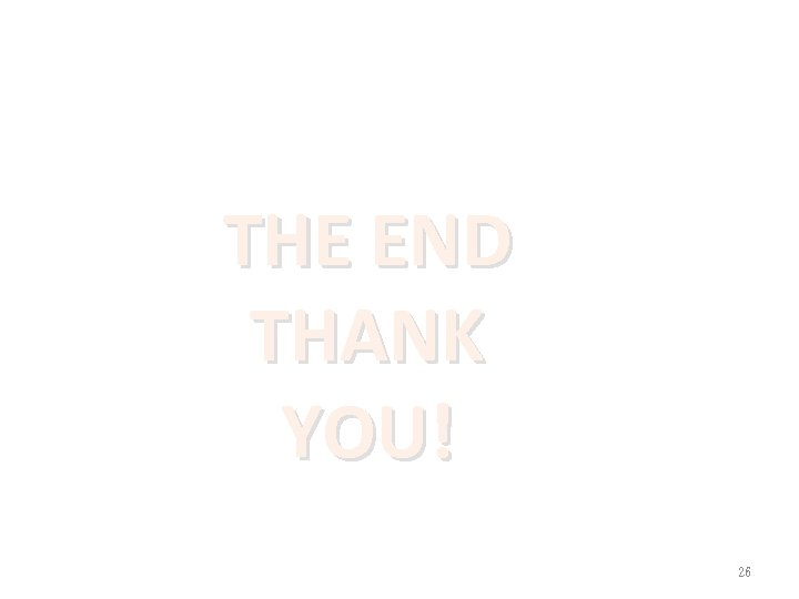 THE END THANK YOU! 26