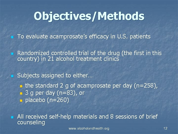 Objectives/Methods n To evaluate acamprosate's efficacy in U. S. patients n Randomized controlled trial