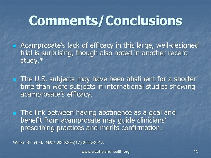 Comments/Conclusions n n n Acamprosate's lack of efficacy in this large, well-designed trial is