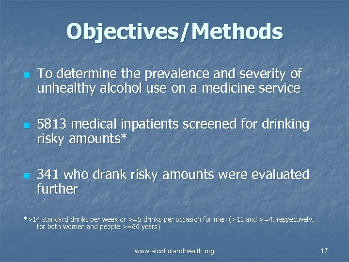 Objectives/Methods n n n To determine the prevalence and severity of unhealthy alcohol use